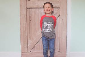 We Love because He first loved us 3/4 raglan tee