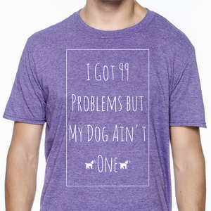 Purple colored T-shirt with the words I got 99 problems but my dog ain't one on it.