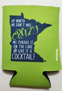Up North we don't Hide Crazy Koozie