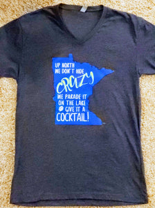 Up North We Don't Hide Crazy- Unisex - MN Nice Gifts
