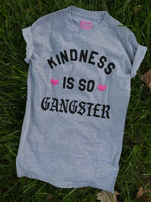 Kindness Is So Gangster Tee- Gray