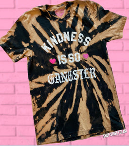 Kindness Is So Gangster Tee- Reverse Dye