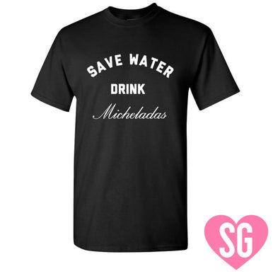 Save Water Drink Micheladas Tee
