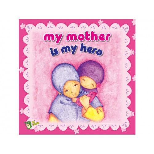 My Mother Is My Hero  by Amina Mustari