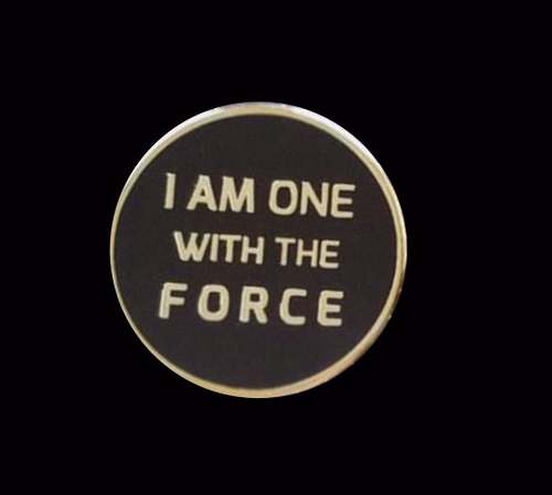 I Am One With the Force - Hard Enamel Pin