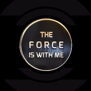 The Force Is With Me - Hard Enamel Pin