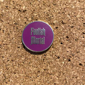 Foolish Mortal - Hard Enamel Pin