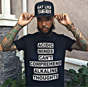 Acidic minds cant comprehend alkaline thoughts t-shirt