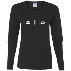 2b Or Not 2b Women's Long Sleeve Shirt