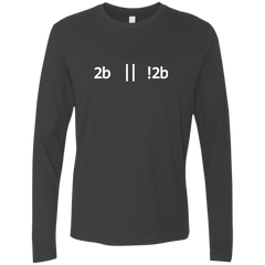 2b Or Not 2b Premium Long Sleeve Shirt