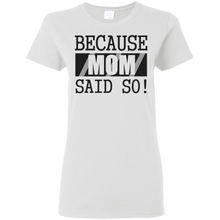 Because Mom Said So T-Shirt