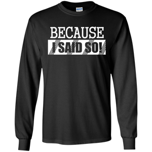 Because i said so Gildan LS Ultra Cotton T-Shirt
