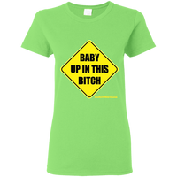 Baby Up in This Bitch - G500L Gildan Ladies' 5.3 oz. T-Shirt