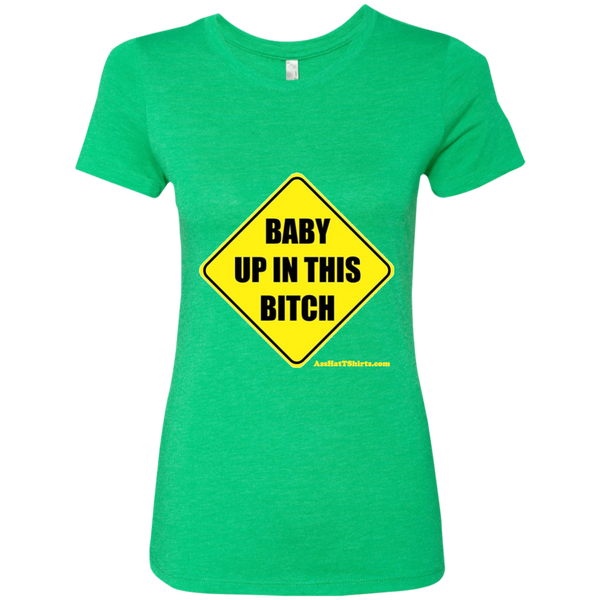 Baby Up in This Bitch - NL6710 Next Level Ladies' Triblend T-Shirt