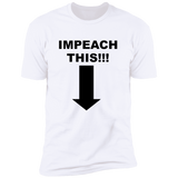 IMPEACH THIS!!! NL3600 Next Level Premium Short Sleeve T-Shirt