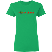 F*CK CORONA - G500L Ladies' 5.3 oz. T-Shirt
