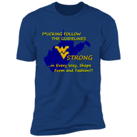 F*CKING FOLLOW the GUIDELINES WV Strong - NL3600 Premium Short Sleeve T-Shirt