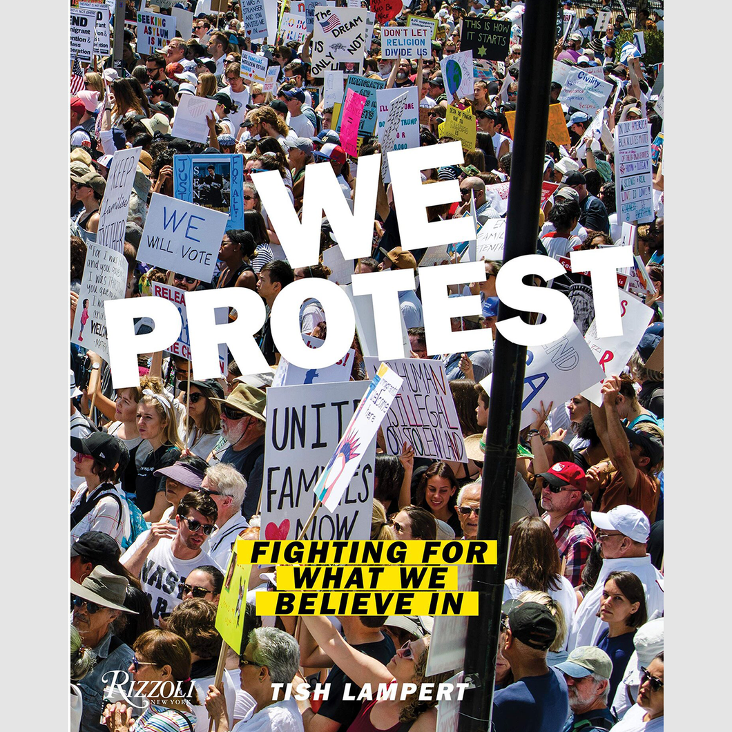 TISH LAMPERT - WE PROTEST, FIGHTING FOR WHAT WE BELIEVE IN / RIZZOLI