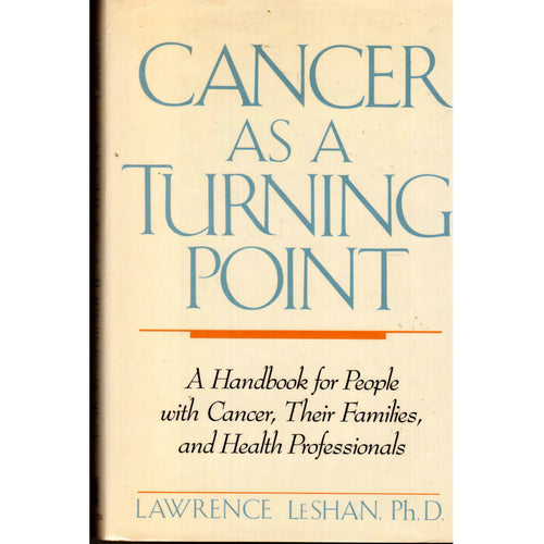 Cancer As a Turning Point: A Handbook for People with Cancer, Their Families, and Health Professionals, by Lawrence LeShan