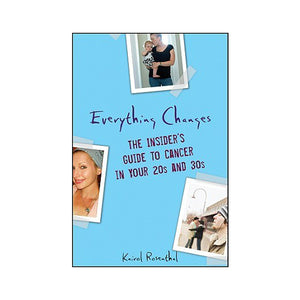 Everything Changes: The Insider's Guide to Cancer in your 20's and 30's, by Kairol Rosenthal