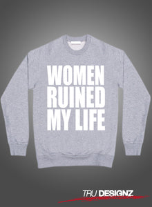 Women Ruined My Life Fabolous Sweatshirt