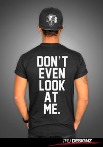 Don't Even Look At Me Slogan T-shirt