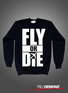 Fly Or Die Sweatshirt