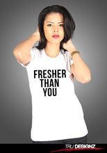 Fresher Than You Womens T-shirt