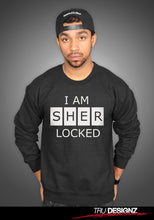 I Am Sher Locked Sweatshirt