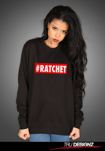 #Ratchet Unisex Sweatshirt