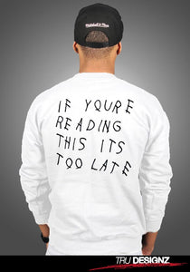 IF YOURE READING THIS ITS TOO LATE SWEATSHIRT AS WORN BY DRAKE IYRTITL