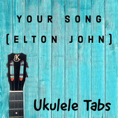 UKULELE TABS: Your Song (Elton John) - Chord Melody (LOW G)