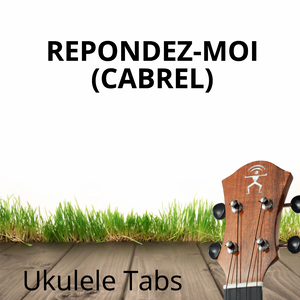 UKULELE TABS: Répondez-Moi (Francis Cabrel) - Chord Melody (Low G)