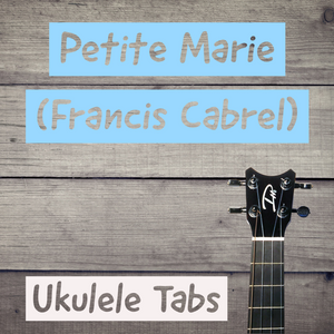 UKULELE TABS: Petite Marie (Francis Cabrel) - Fingerstyle (HIGH G or LOW G)