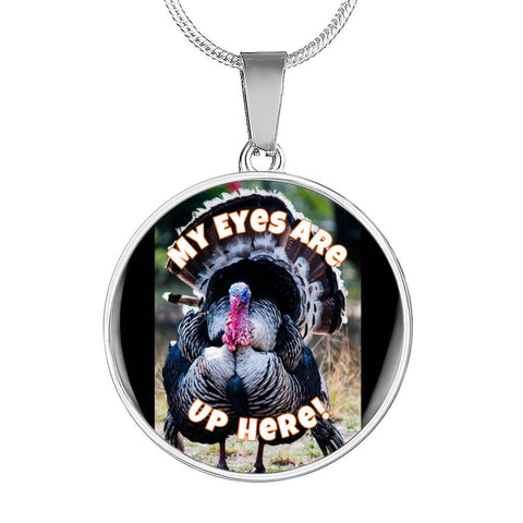 My Eyes Are Up Here Turkey Necklace