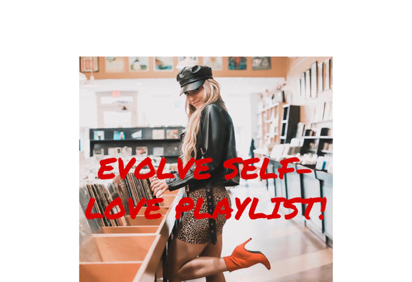 EVOLVE SELF LOVE PLAYLIST!