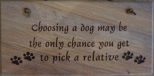 "Choosing a Dog May Be the Only Chance You Get to Pick a Relative - 6""X12"" Wall Sign"