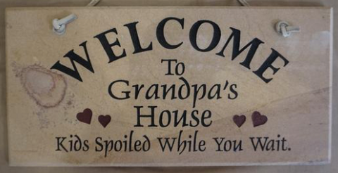 Welcome to Grandpa's House. Kids Spoiled While You Wait