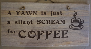 "A Yawn is Just a Silent Scream for Coffee - 6""X12"" Wall Sign"