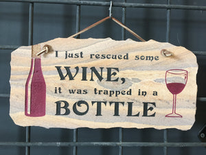"I Just Rescued Some Wine, it was Trapped in a Bottle (6""X12"")"