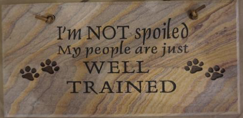 "I'm Not Spoiled, My People are Just Well Trained - 6""X12"" Wall Sign"
