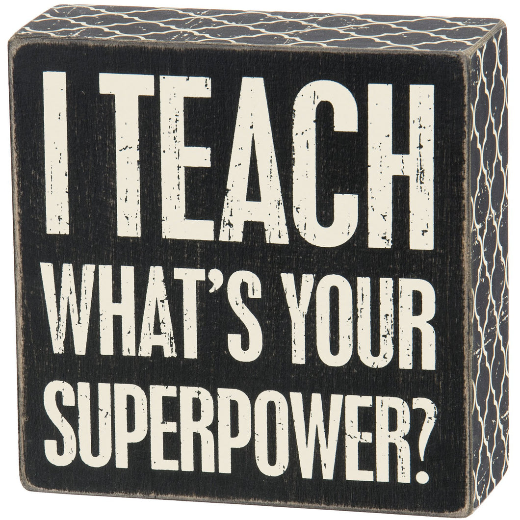 I teach What's your superpower? Block Sign
