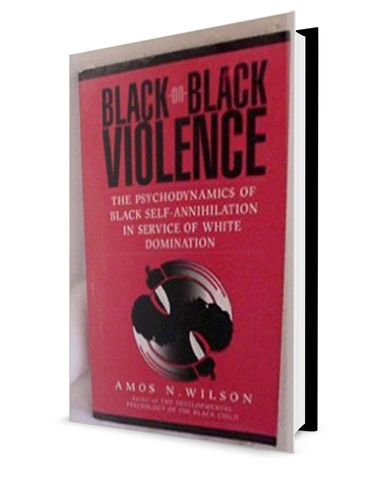 Amos N. Wilson – Black-On-Black Violence: The Psychodynamics of Black Self-Annihilation in Service of White Domination