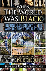 When The World Was Black: The Untold History of the World's First Civilizations, Part One: Prehistoric Cultures