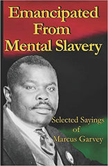 Emancipated From Mental Slavery: Selected Sayings of Marcus Garvey 1st Edition