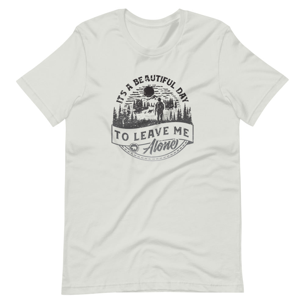 It's a Beautiful Day to Leave me Alone T-Shirt | Choose White/Silver