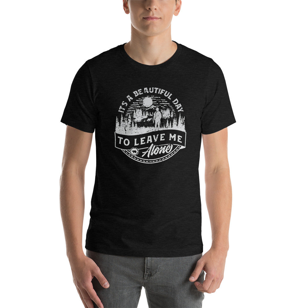 It's a Beautiful Day to Leave me Alone T-Shirt | Choose Heather Black/Gray/Forest