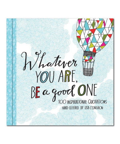 Whatever You Are, Be a Good One: unique gift idea, graduation, inspirational