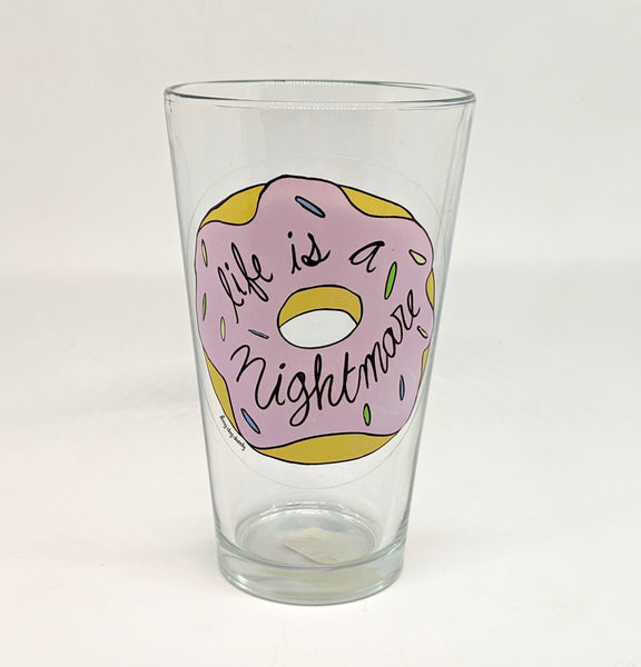 Life is a Nightmare Nihilistic Donut Pint Glass-- SECONDS