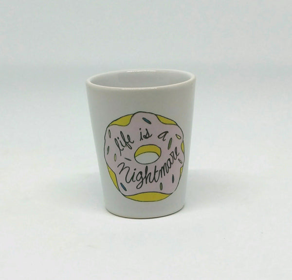 Life is a Nightmare Shot Glass